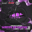 Whyte Business 2 (Chopped N Screwed) by Frank Whyte